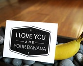funny valentine card - I Love You and Your Banana. adult love card, romance card, adult sexy card, adult humor, adult love card