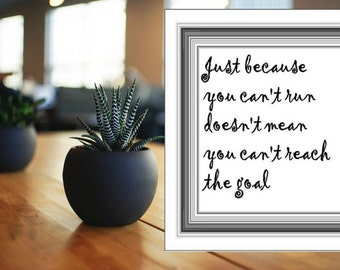 Digital Wall Art - Just Because You Can't Run Doesn't Mean You Can't Reach The Goal