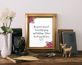 Jane Austen Wall Art You pierce my soul. I am half agony, half hope. I have loved none but you Jane Austen Quotes Jane Austen Printables
