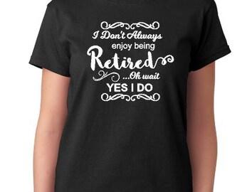 Retirement gift for women, retirement T shirt, mens retirement shirt, enjoy being retired, humorous retirement, retirement party