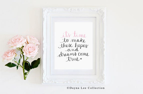It's time to make these hopes and dreams come true - Inspirational Quote Hand Lettered Art Print