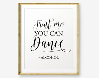 Trust me you can dance printable, anniversary, Wedding Sign, Reception Sign, Dance Sign, Alcohol Wedding Sign, Wedding Bar Sign, Dance Sign