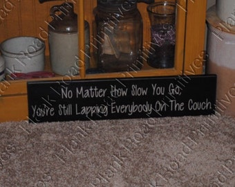 """STENCIL, No Matter How Slow You Go, You Are Still Lapping Everybody On The Couch, 5.5"""" x 24"""", Stencil, Not a sign."""