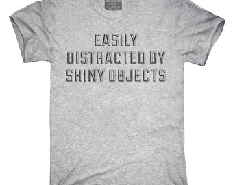 Easily Distracted By Shiny Objects T-Shirt, Hoodie, Tank Top, Sleeveless