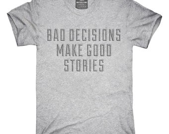 Bad Decisions Make Good Stories Funny Quote T-Shirt, Hoodie, Tank Top, Gifts