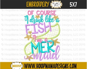 Mermaid Embroidery Design for Adults, Of Course I Drink Like A Fish I'm A Mermaid,  4x4 5x7 6x10 Machine Embroidery Design pes jef dst hus