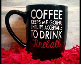 Coffee Keeps Me Going Until It's Acceptable to Drink Fireball, Adult Humor Mug, Coffee Saying Mug, Drink Fireball, Coffee Gift,House Warming