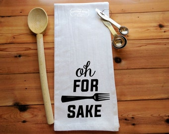 Oh for Forks Sake Flour Sack Towel | Kitchen Towel | Bar Towel | Housewarming Gift | Hostess Gift | Gift for Her | For Fork Sake | Dinner