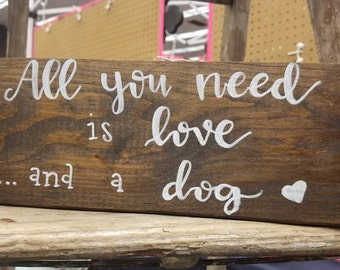 All you need is love and a dog wooden sign
