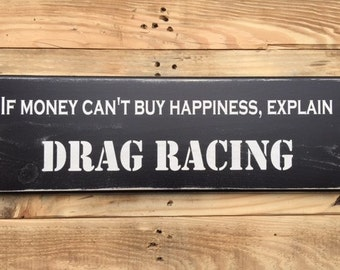 """If Money Can't Buy Happiness Explain Drag Racing - Handmade Black & White Wooden Distressed Sign (22.5"""" X 7.5"""") Keyhole Hanger"""