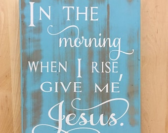 In the morning when I rise, religious wall art, religious gifts, Christian wall art, wood sign with saying, give me Jesus, custom wood sign
