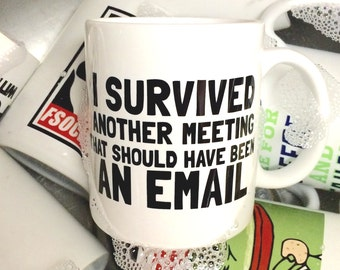 I Survived Another Meeting - Office Humor Mug, Birthday, College Humor Christmas gift present for friend, co-worker, dad, office friend