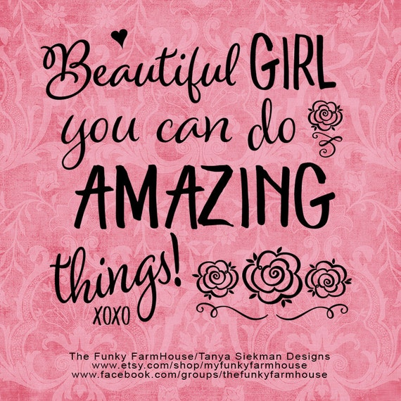 "SVG, & PNG - ""Beautiful Girl ... You can do AMAZING Things!"""