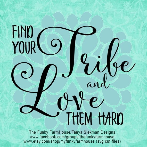 "SVG, & PNG - ""Find Your TRIBE and Love them Hard"""