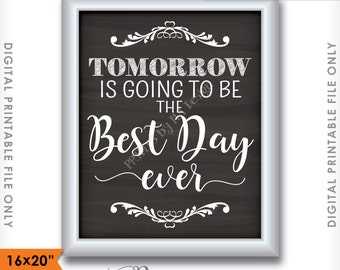 """Tomorrow is Going to Be The Best Day Ever Sign, Rehearsal Dinner, Wedding, Instant Download 8x10/16x20"""" Chalkboard Style Printable Sign"""