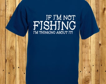 Thinking About Fishing, Love Fishing T-Shirt, Mens Fishing Gift, Funny Fisherman Tshirt, Grandad Fisher Top, If I'm Not Fishing, Gift
