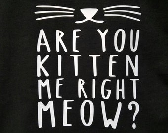 cat shirt, cat tshirt, cat, funny shirt, funny tshirt, cat tee, funny, graphic tee, cat lover gift, cat tank, are you kitten me right meow