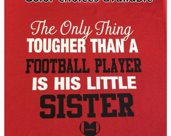 football sister shirt the only thing tougher than a football player is his little sister new personalized with your number