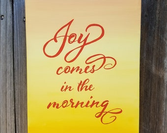 Joy Comes in the Morning // 11x14 // Hand-painted on Canvas