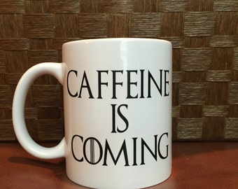 Caffeine is coming! Game of Thrones inspired coffee mug.  *Coffee mug, coffee cup, funny coffee mug, funny coffee cup, gift, personalized