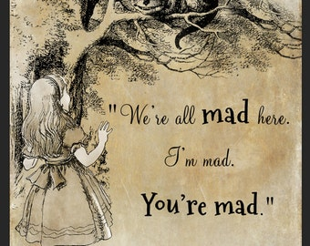 "Alice, Cat Quote – Alice in Wonderland Quote – ""we're all mad here. I'm mad. You're mad."""
