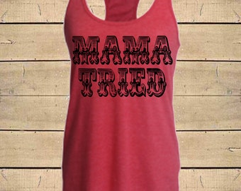 Mama Tried Tank. Country Shirts, Merle Haggard, Southern Tanks, Country Lyrics Tank, Womens (Fitted) Tri-Blend Racerback Tank Top