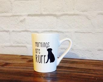 Mug, mornings are ruff, dog, black lab