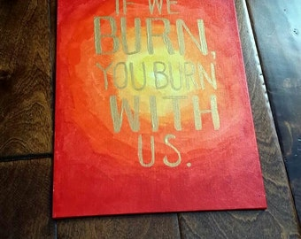 The Hunger Games Quote Canvas Painting -- If We Burn, You Burn With Us 16 x 12