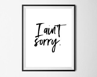 I Aint Sorry, Beyonce Quote, Formation Tour, Wall Art Print, Hip Hop art, Quote, Printable Art #129