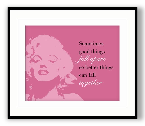Marilyn Monroe Quotes Better Things Can Fall Together: Sometimes Good Things Fall Apart So Better Things By