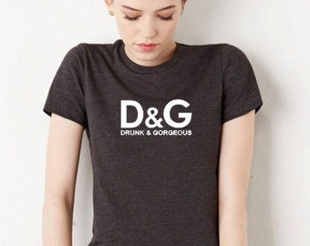 D&G Drunk and Gorgeous Ladies Tee