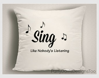 Sing Like Nobody Is ListeningThrow Pillow  , Unique Gift for Singers, Inspirational Gifts