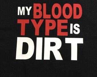My Blood Type Is Dirt Tshirt