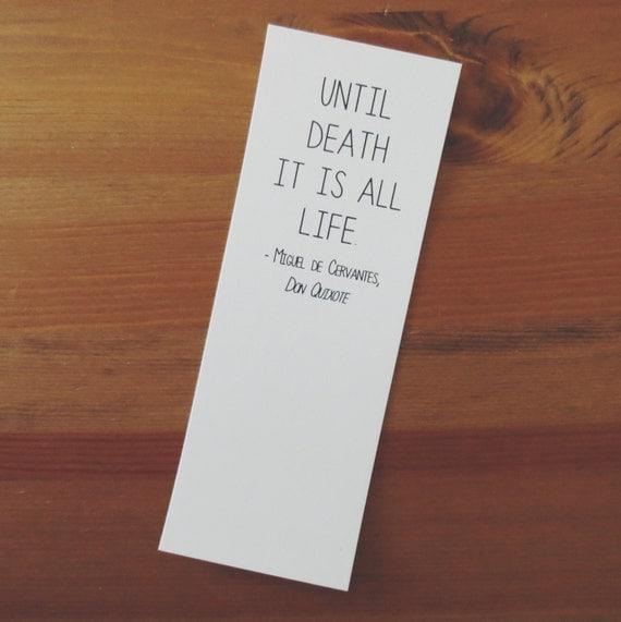 Don Quixote Quotes: Until Death It Is All Life Don Quixote Book Quote Bookmark