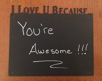 Chalkboard (Steel) I Love U Because