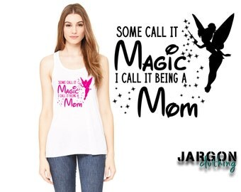 Some Call It Magic I Call It Being A Mom