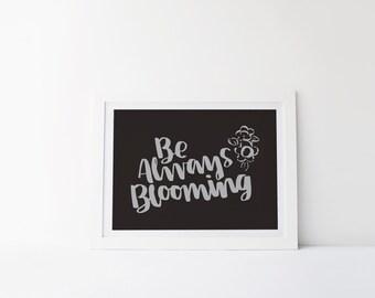 Be Always Blooming [hand-lettering printable digital poster print]