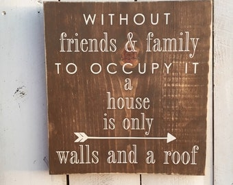 Without Friends and Family Hand Painted Wooden Sign