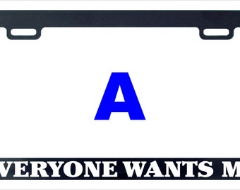 Everyone wants me funny assorted license plate frame