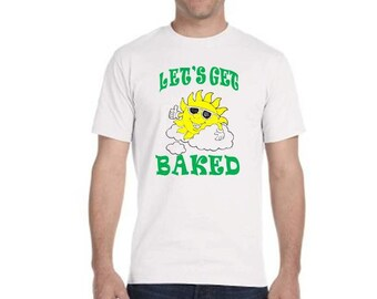 Sun Let's Get Baked - 420 sunshine pot humor