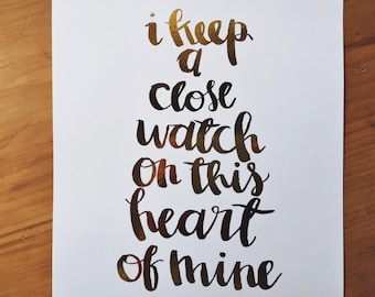 I keep a close watch on this heart of mine, GOLD FOIL, handlettered print