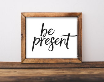 Printable Quote, Be Present, motivation print, typography quote, positive print, black and white print, printable wall art, printable poster