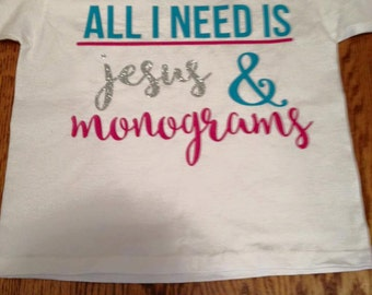 All I need is Jesus and Monograms Shirt, Jesus Shirt, Monogram Shirt, Jesus and Monograms