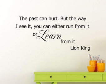 Lion King Wall Decal The Past Can Hurt But The Way I See It You Can Either Run From It Or Learn From It Cartoon Vinyl Sticker Mural (489xx)
