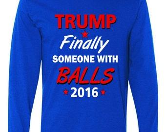 Long Sleeve: Trump Finally someone With Balls 2016 Shirt