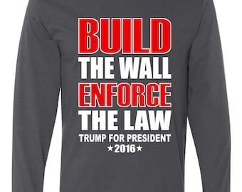 Build The Wall Enforce The Law Trump 2016 Long Sleeve Shirt