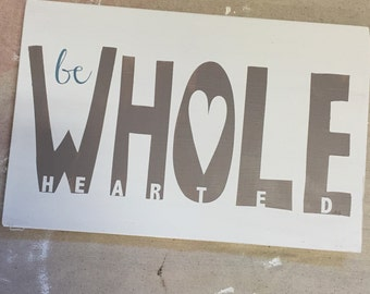 Be wholehearted hand painted wood sign