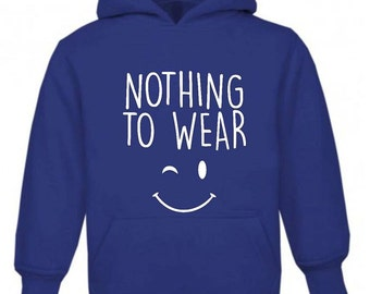 """Fun """"Nothing To Wear"""" Kids and Adults Hoodie"""