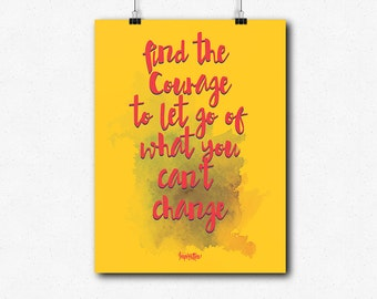 Find the courage to let go of what you can't change. Print Poster