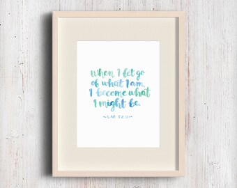 Lao Tzu Quote. When I let go of what I am, I become what I might be. Watercolor brush hand lettering art print.